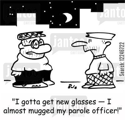 parole officers cartoon humor: 'I gotta get new glasses -- I almost mugged my parole officer.'