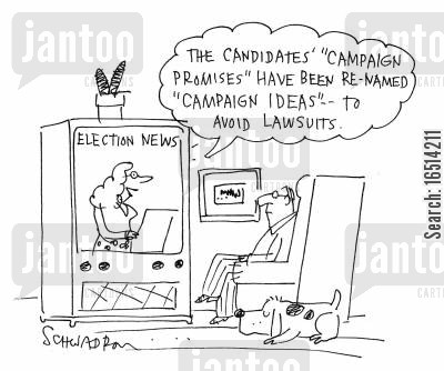 election news cartoon humor: 'The Candidates' 'Campaign Promises' have been re-named 'Campaign ideas' to avoid lawsuits.'