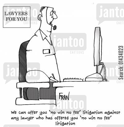 getting sued cartoon humor: We can offer you a 'no win no fee' litigation against any lawyer who has offered you 'no win no fee' litigation.