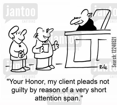 attention spans cartoon humor: 'Your Honor, my client pleads not guilty by reason of a very short attention span.'