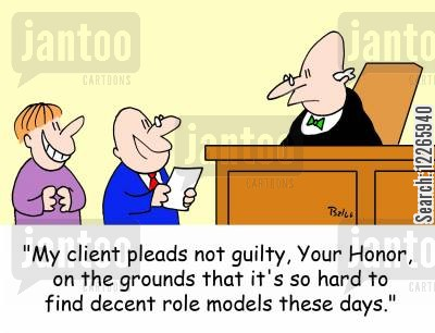 bad role model cartoon humor: 'My client pleads not guilty, Your Honor, on the grounds that it's so hard to find decent role models these days.'