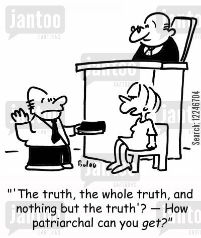 patriarchal cartoon humor: ''The truth, the whole truth, and nothing but the truth'? -- How patriarchal can you get?'