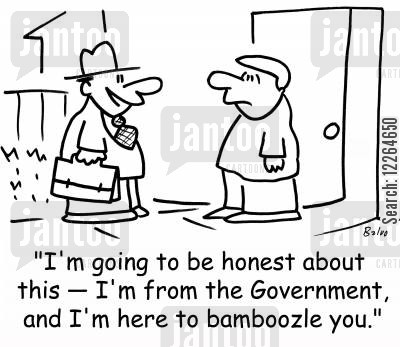 public office cartoon humor: 'I'm going to be honest about this -- I'm from the Government, and I'm here to bamboozle you.'