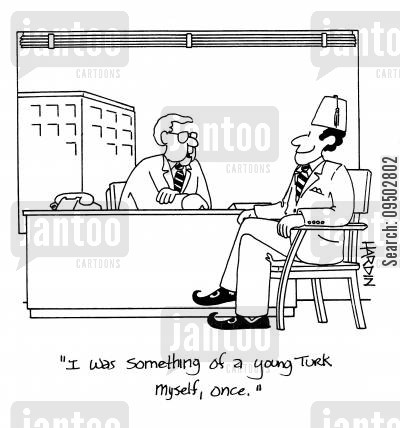 turkish hat cartoon humor: 'I was something of a young Turk myself, once.'