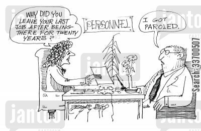 paroled cartoon humor: 'Why did you leave your last job after being there for twenty years?' 'I got paroled.'