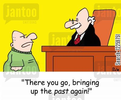 past offense cartoon humor: 'There you go, bringing up the PAST again!'