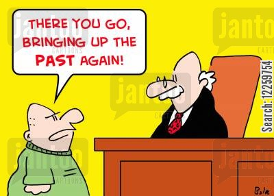 stand cartoon humor: 'There you go, bringing up the PAST again!'