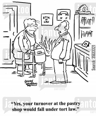 torts cartoon humor: Lawyer to client: 'Yes, your turnover at the pastry shop would fall under tort law.'