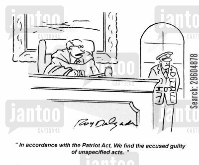 patriotic cartoon humor: 'In accordance with the Patriot Act, we find the accused guilty of unspecified acts.'