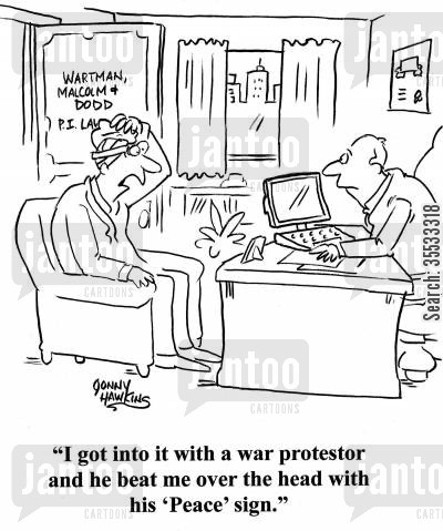 pacifist cartoon humor: Client to personal injury lawyer: 'I got into it with a war protestor and he beat me over the head with his 'Peace' sign.'