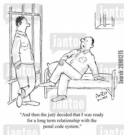 longterm cartoon humor: 'And then the jury decided that I was ready for a long term relationship with the penal code system.'