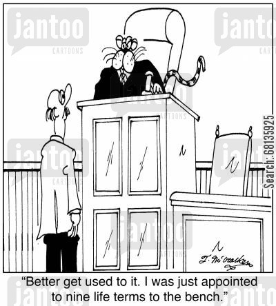 legal proceeding cartoon humor: 'Better get used to it. I was just appointed to nine life terms to the bench.'