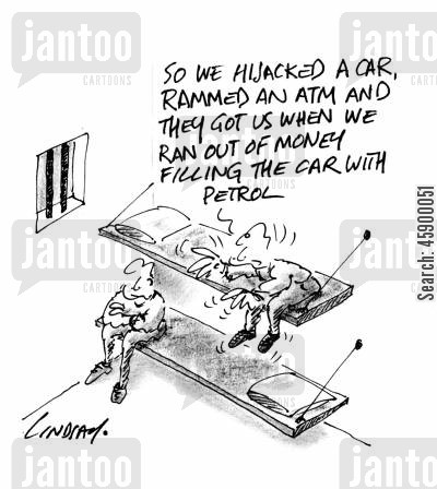 car jacking cartoon humor: 'So we hijacked a car, rammed an ATM and they got us when we ran out of money filling the car with petrol.'