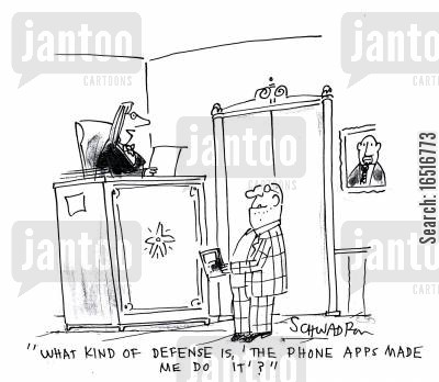 phone application cartoon humor: 'What kind of defense is 'the phone apps made me do it'?'