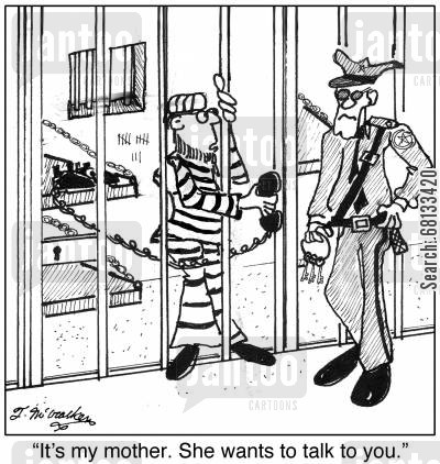 felon cartoon humor: 'It's my mother. She wants to talk to you.'