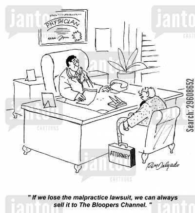 lose cartoon humor: 'If we lose the malpractice lawsuit, we can always sell it to the Bloopers Channel.'