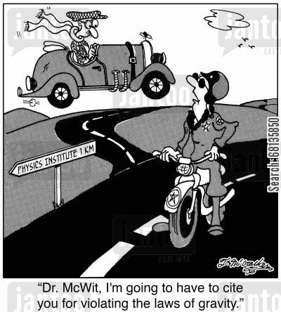 natural law cartoon humor: 'Dr. McWit, I'm going to have to cite you for violating the laws of gravity.'