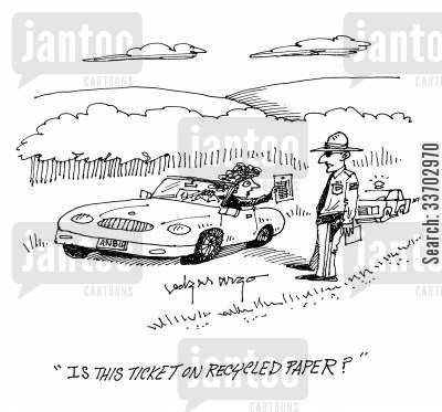 police forces cartoon humor: 'Is this ticket on recycled paper?'
