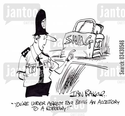 swag cartoon humor: 'You're under arrest for being an accessory to a robbery!'