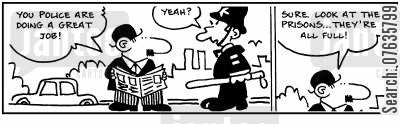 prison overcrowding cartoon humor: You police are doing a great job, the prisons are all full.