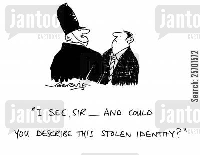 stolen identity cartoon humor: 'I see sir - and could you describe this stolen identity?'