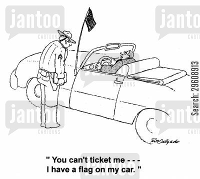 speeds cartoon humor: 'You can't ticket me... I have a flag on my car.'
