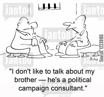 campaign consultant cartoon humor: 'I don't like to talk about my brother -- he's a political campaign consultant.'