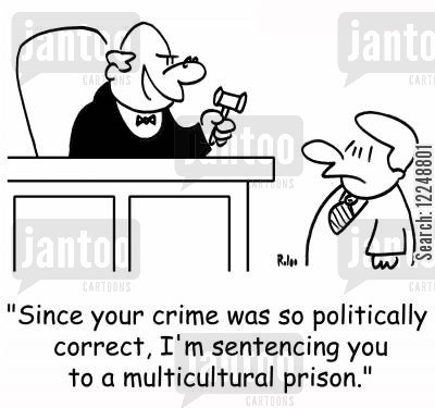 multicultural cartoon humor: 'Since your crime was so politically correct, I'm sentencing you to a multicultural prison.'