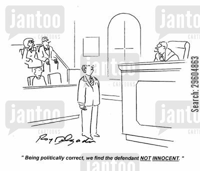 politically correct cartoon humor: 'Being politically correct, we find the defendant not innocent.'