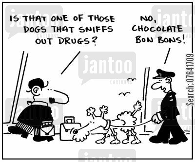 police dog cartoon humor: 'Is that one of those dogs that sniffs out drugs?' - 'No, chocolate bon bons.'