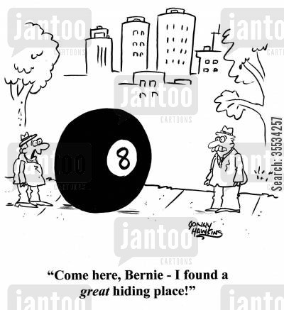 in over head cartoon humor: Man behind eight ball to pal: 'Come here, Bernie - I found a great hiding place!'