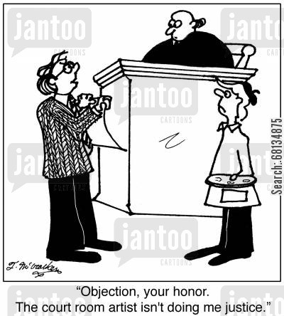 courtroom artists cartoon humor: 'Objection, your honor. The courtroom artist isn't doing me justice.'