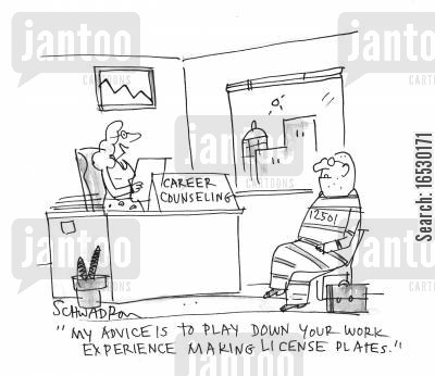 pasts cartoon humor: 'My advice is to play down your work experience making license plates.'