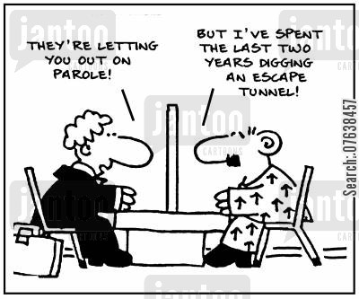 parole officers cartoon humor: 'They're letting you out on parole. But I've spent the last two years digging an escape tunnel.'