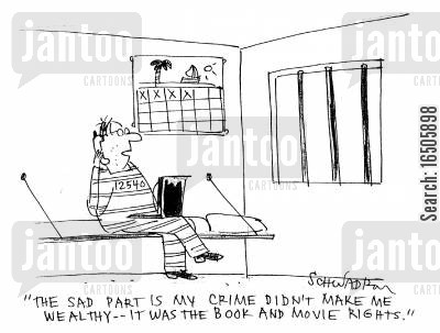 adwance cartoon humor: 'The sad part is my crime didn't make me wealthy -- it was the book and the movie rights.'