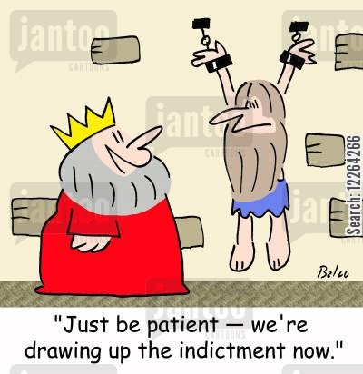 doing time cartoon humor: 'Just be patient -- we're drawing up the indictment now.'