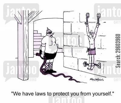 human right cartoon humor: 'We have laws to protect you from yourself.'