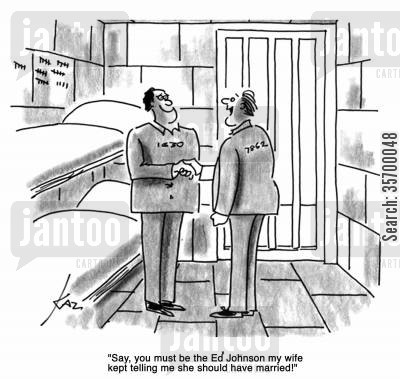 inmate cartoon humor: 'Say, you must be the Ed Johnson my wife kept telling me she should have married!'
