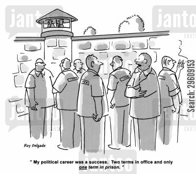 political career cartoon humor: 'My political career was a success. Two terms in office and only one term in prison.'