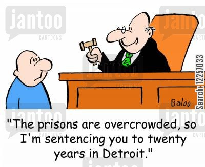 prison overcrowding cartoon humor: 'The prisons are overcrowded, so I'm sentencing you to twenty years in Detroit.'