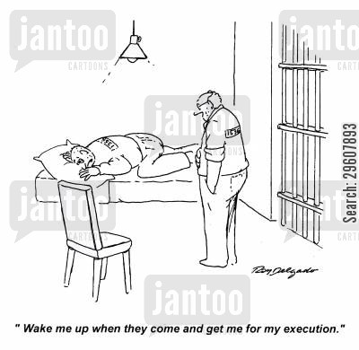 imprisoned cartoon humor: 'Wake me up when they come and get me for my execution.'
