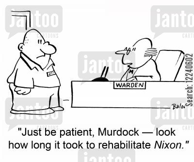 richard nixon cartoon humor: 'Just be patient, Murdock -- look how long it took to rehabilitate Nixon.'