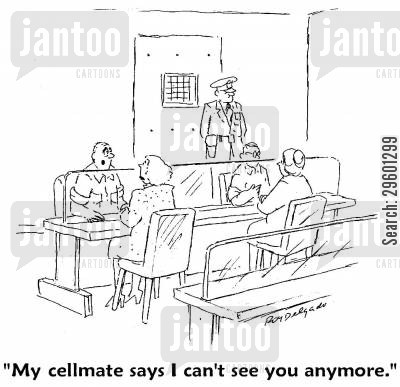 jail cell cartoon humor: 'My cellmate says I can't see you anymore.'