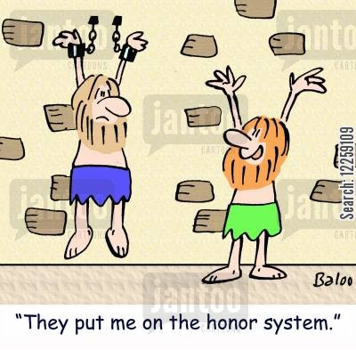 honor system cartoon humor: 'They put me on the honor system.'