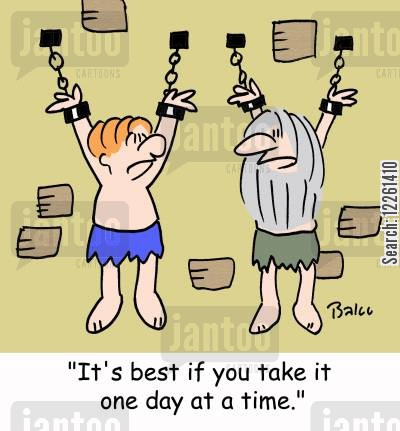 one day at a time cartoon humor: 'It's best if you take it one day at a time.'