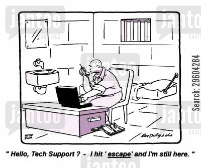cons cartoon humor: 'Hello, Tech Support? - I hit 'escape' and I'm still here.'