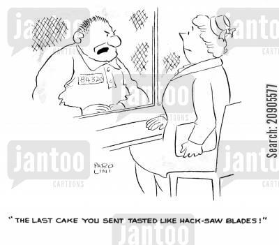 hack-saws cartoon humor: 'The last cake you sent tasted like hack-saw blades!'