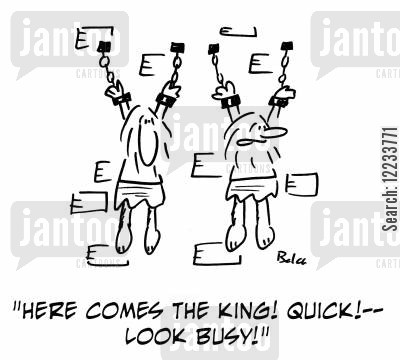 occupied cartoon humor: 'Here comes the King! Quick! -- look busy!'