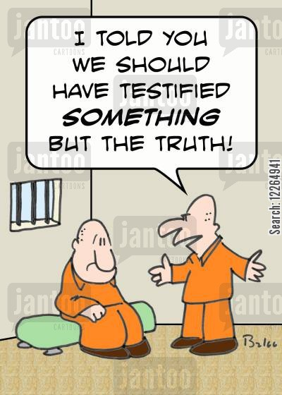 trialtrials cartoon humor: 'I told you we should have testified SOMETHING but the truth!'