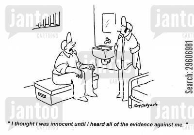 prosecutions cartoon humor: 'I thought I was innocent until I heard all of the evidence against me.'